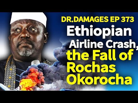 Dr. Damages 373: Ethiopian Airline Crash, the Fall of Rochas Okorocha