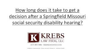 How long does it take to get a decision after a Springfield Missouri social security disability hear