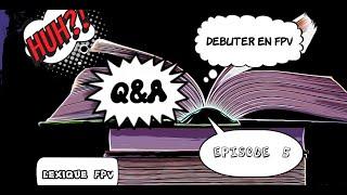 Débuter en FPV - Ep5 - Lexique et Questions/Réponses