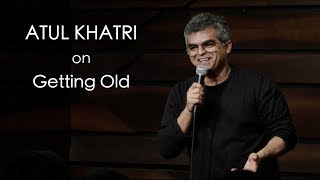 Atul Khatri on Getting Old