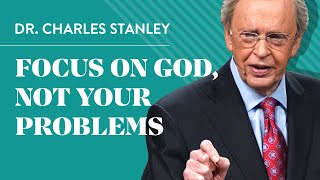 Focus on God, not your problems