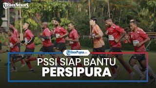 PSSI Siap Bantu Persipura Jayapura Cari Solusi Terbaik terkait Piala AFC 2021