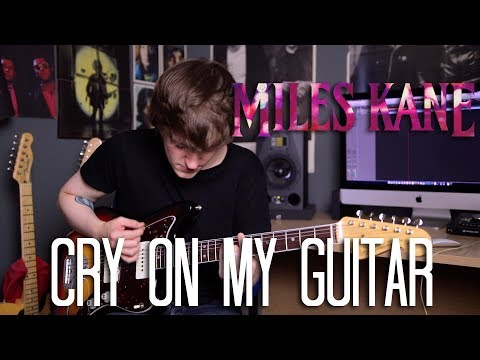 Cry On My Guitar - Miles Kane Cover