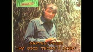 NARVEL FELTS MY GOOD THINGS GONE