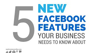 5 NEW Facebook Features Your Business Needs to Know About (October 2015)