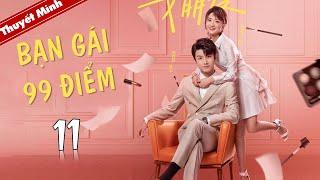 Phim Ngôn Tình Lãng Mạn | BẠN GÁI 99 ĐIỂM - Tập 11 ( Thuyết Minh )