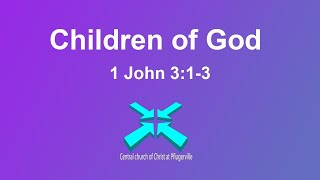 Children of God – Lord's Day Sermons – Apr 19 2020 – 1 John 3:1-3