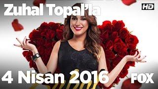 Zuhal Topal'la 4 Nisan 2016