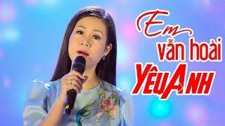 Em Vẫn Hoài Yêu Anh   Dương Hồng Loan | Nhạc Vàng Bolero Say Đắm Lòng Người MV HD