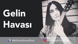 Elif Türkyılmaz - Gelin Havası