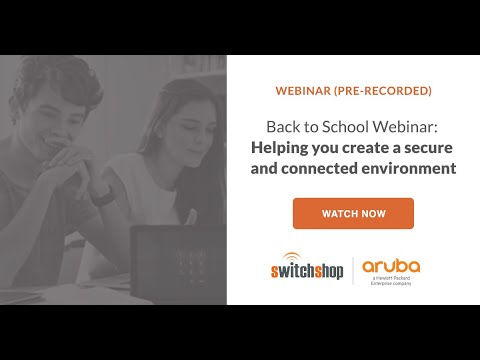 WEBINAR: Back to School - Helping you create a secure and connected environment