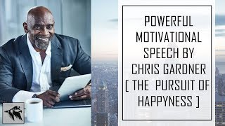 WORLD'S BEST MOTIVATIONAL SPEECH YOU NEED TO LISTEN EVERYDAY BY CHRIS GARDNER(WATCH TILL END)