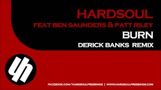 Hardsoul Feat Ben Saunders & Patt Riley  Burn (Derick Banks Remix) (Preview)