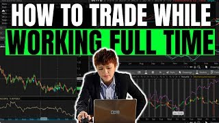 How to Trade Part Time While Working a Full Time Job