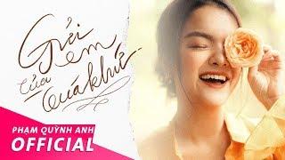 Gửi Em Của Quá Khứ (#GECQK) - Official Music Video | Phạm Quỳnh Anh