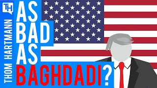 Could Trump Be As Bad As Baghdadi?