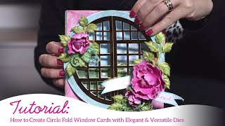 How to Create Circle Fold Window Cards with Elegant & Versatile Dies