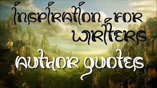 Inspiration For Writers: Author Quotes