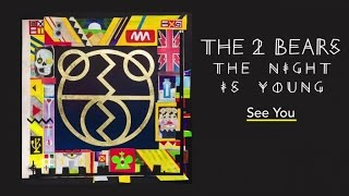 The 2 Bears - See You