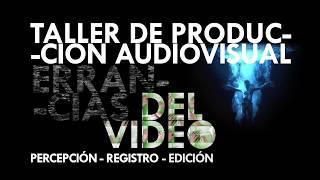 Agosto. Taller de realización/experimentación audiovisual - Errancias del video por German Vanegas (