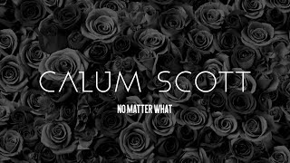 Calum Scott   No Matter What (Lyrics)