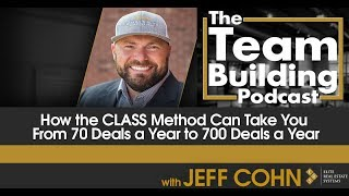 How the CLASS Method Can Take You From 70 Deals a Year to 700 Deals a Year
