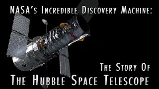 NASA's Incredible Discovery Machine: The Story of the Hubble Space Telescope