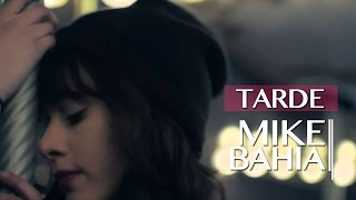 Tarde - Mike Bahia  (Video)