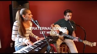 """""""Let Me Go"""" By Avril Lavigne Ft. Chad Kroeger (cover By Fraternal SOUND)"""
