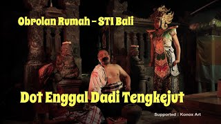 """Dot Enggal Dadi Tengkejut """"OR"""" STI Bali"""
