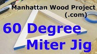22 - 60 Degree Miter Jig - Manhattan Wood Project