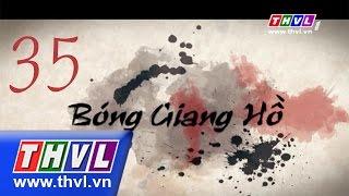 THVL | Bóng giang hồ - Tập 35
