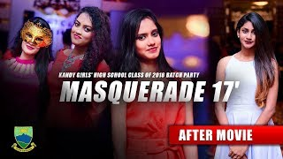 MASQUERADE 17' (After Movie)  KANDY GIRLS' HIGH SCHOOL Class Of 2016 Batch Party