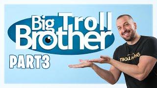 BIG TROLL BROTHER PART 3