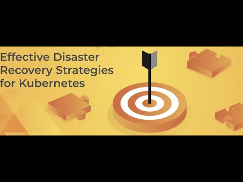 Effective disaster recovery strategies for Kubernetes