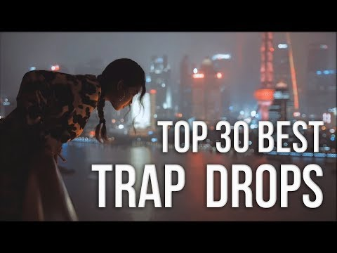 The Top 30 Best Trap & Dubstep Drops of 2017