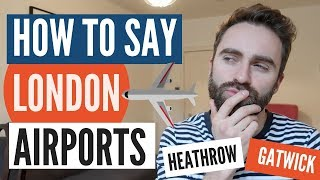 How to Say London Airports | Heathrow | Gatwick | Stansted