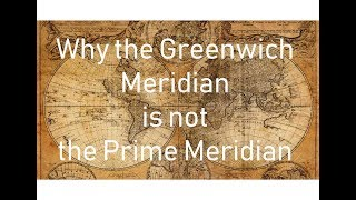 The Greenwich Meridian is not the Prime Meridian and we only just figured out why...