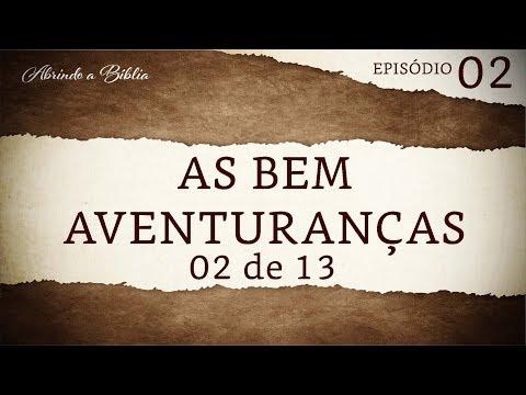 As bem aventuranças - 2 de 13 | Abrindo a Bíblia