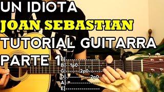 Un Idiota - Joan Sebastian - Tutorial - INTRO - Como tocar en Guitarra [Parte 1]