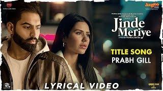 Prabh Gill | Jinde Meriye | Title Track | Lyrical Video | Parmish Verma | Sonam Bajwa | Pankaj Batra
