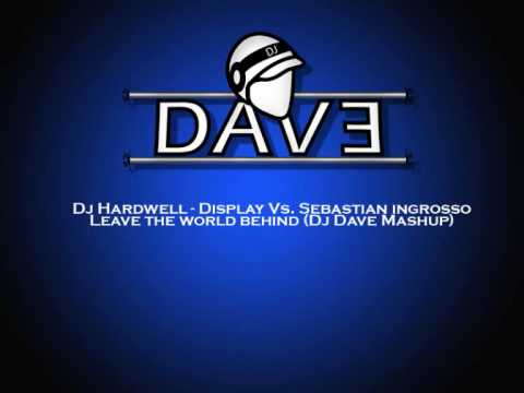 Dj Hardwell - Display Vs. Sebastian ingrosso - Leave the world behind (Dj Dave Mashup)