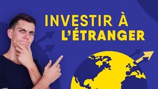 Comment bien investir à l'étranger (avec les chiffres à regarder)