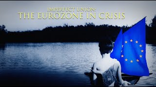 Imperfect Union: The Eurozone in Crisis - Full Episode