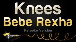Bebe Rexha   Knees (Karaoke Version)