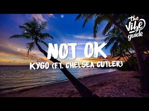 Kygo - Not Ok (Lyrics) ft. Chelsea Cutler
