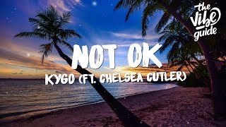 Kygo - Not Ok (Lyrics) ft. Chelsea Cutler