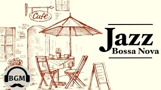 Jazz & Bossa Nova Instrumental Music - Cafe Music For Work, Study - Background Music