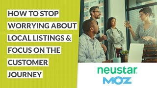 How to Stop Worrying about Local Listings & Focus on the Customer Journey