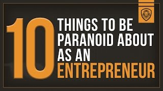 10 Things to be Paranoid About as an Entrepreneur